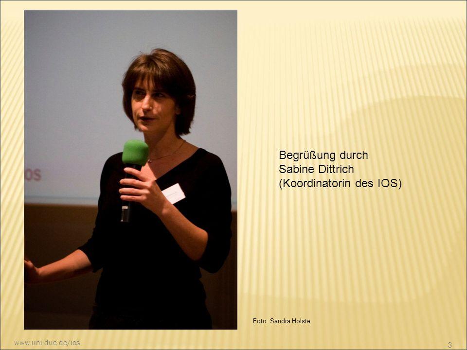 Begrüßung durch Sabine Dittrich (Koordinatorin des IOS) Foto: Sandra Holste 3 www.uni-due.de/ios