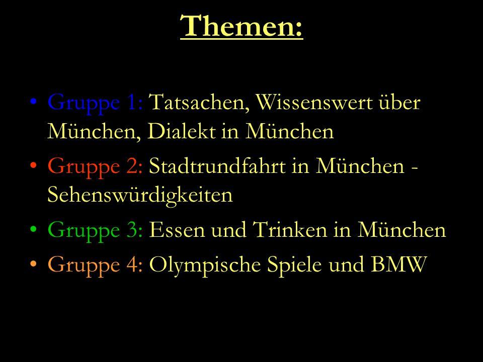 Themen: Gruppe 1: Tatsachen, Wissenswert über München, Dialekt in München Gruppe 2: Stadtrundfahrt in München - Sehenswürdigkeiten Gruppe 3: Essen und Trinken in München Gruppe 4: Olympische Spiele und BMW