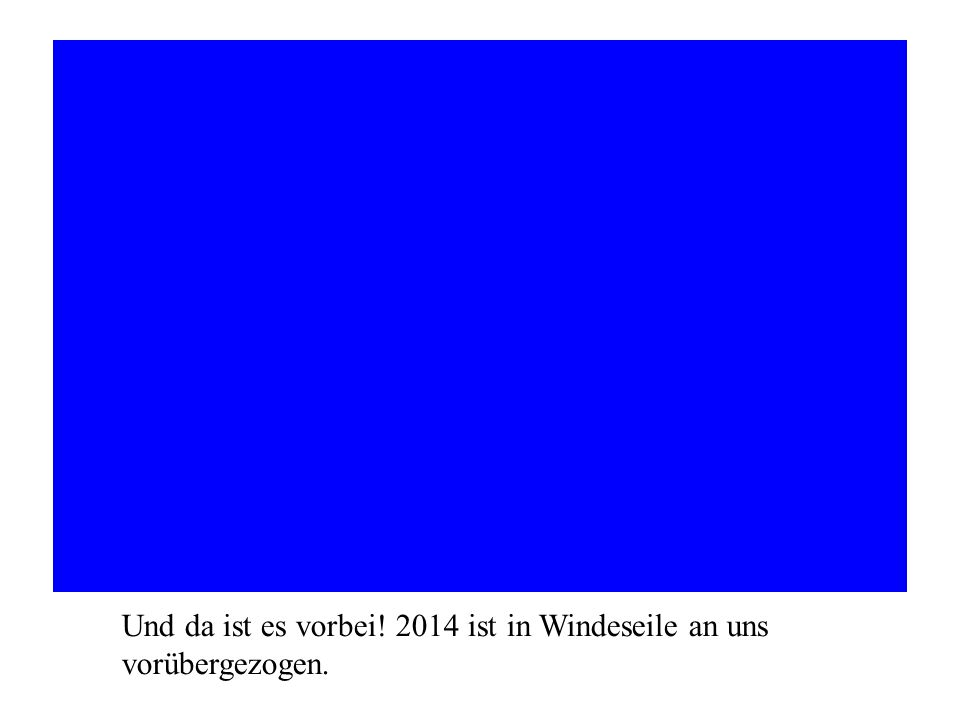 Und da ist es vorbei! 2014 ist in Windeseile an uns vorübergezogen.