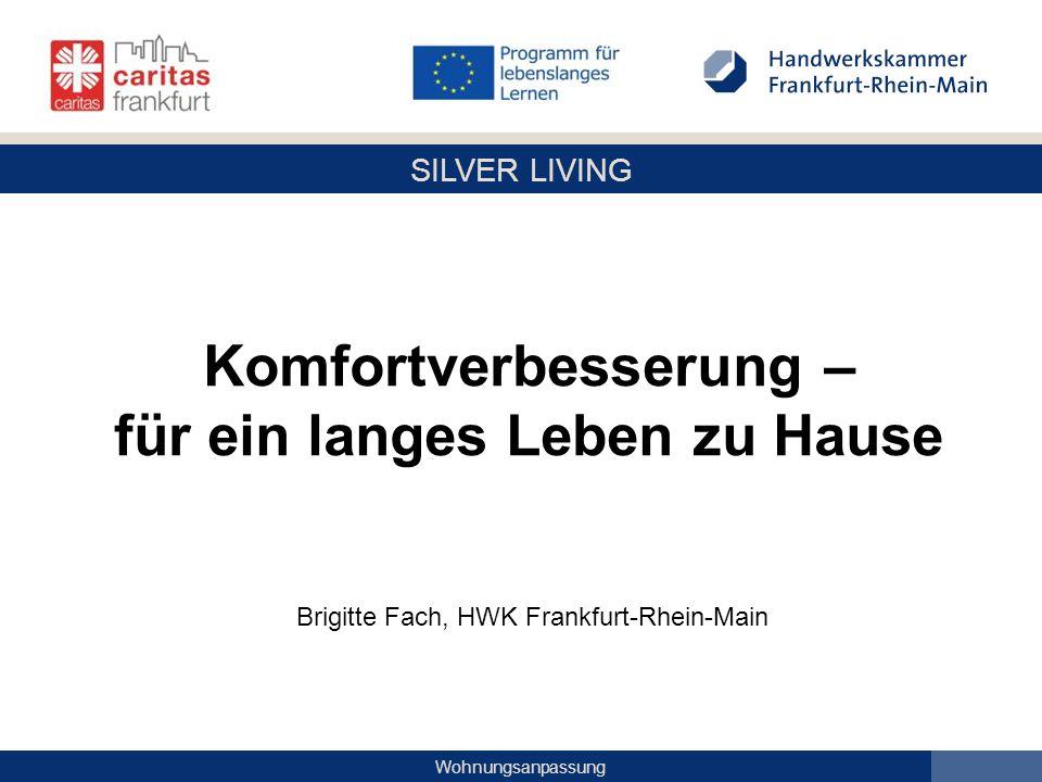 SILVER LIVING Wohnungsanpassung Komfortverbesserung – für ein langes Leben zu Hause Brigitte Fach, HWK Frankfurt-Rhein-Main