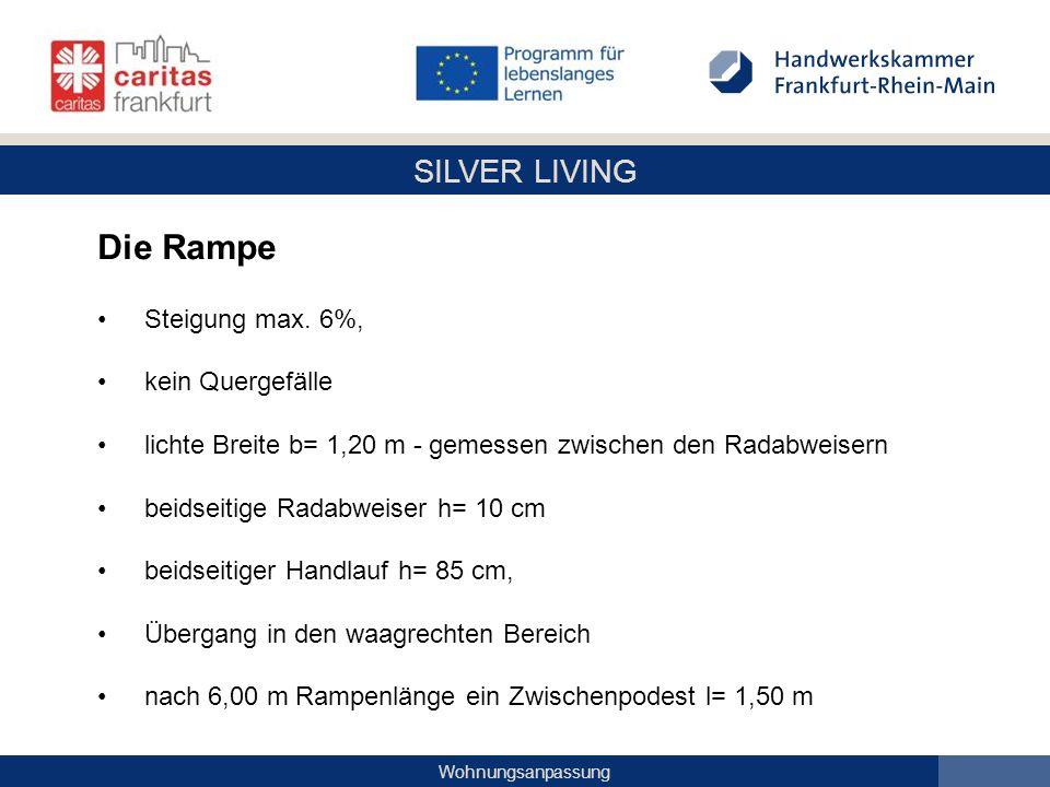 SILVER LIVING Wohnungsanpassung Die Rampe Steigung max. 6%, kein Quergefälle lichte Breite b= 1,20 m - gemessen zwischen den Radabweisern beidseitige
