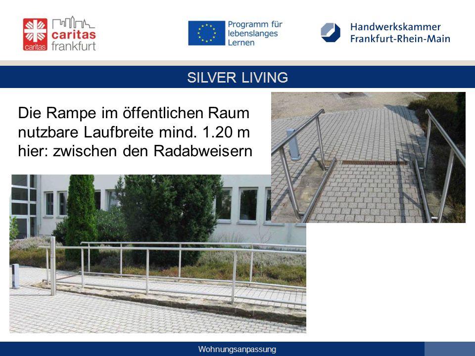 SILVER LIVING Wohnungsanpassung Die Rampe im öffentlichen Raum nutzbare Laufbreite mind. 1.20 m hier: zwischen den Radabweisern