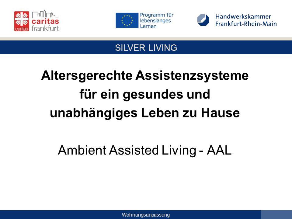 SILVER LIVING Wohnungsanpassung Altersgerechte Assistenzsysteme für ein gesundes und unabhängiges Leben zu Hause Ambient Assisted Living - AAL