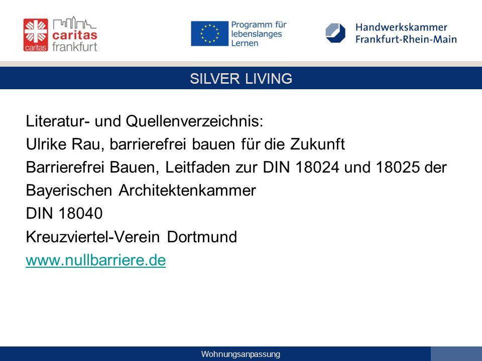 SILVER LIVING Wohnungsanpassung Literatur- und Quellenverzeichnis: Ulrike Rau, barrierefrei bauen für die Zukunft Barrierefrei Bauen, Leitfaden zur DI