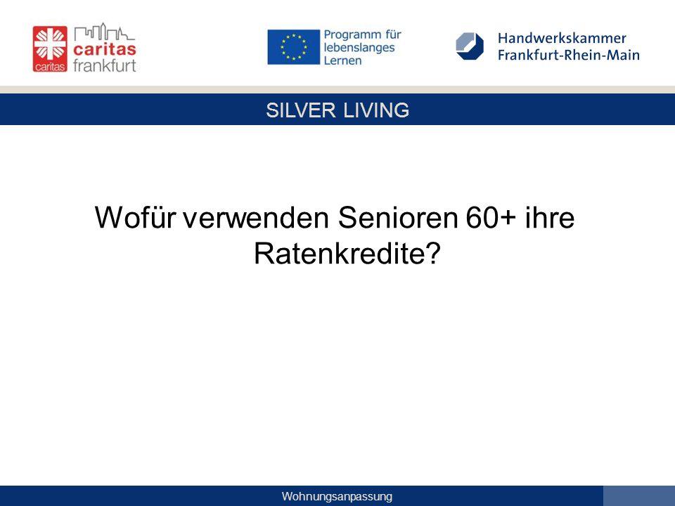 SILVER LIVING Wohnungsanpassung Wofür verwenden Senioren 60+ ihre Ratenkredite?