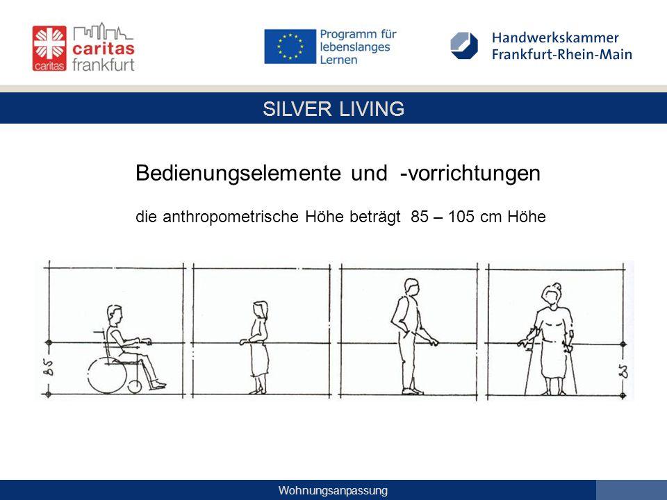 SILVER LIVING Wohnungsanpassung Bedienungselemente und -vorrichtungen die anthropometrische Höhe beträgt 85 – 105 cm Höhe