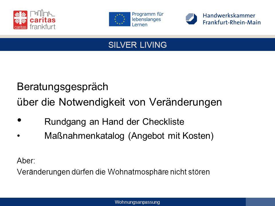 SILVER LIVING Wohnungsanpassung Beratungsgespräch über die Notwendigkeit von Veränderungen Rundgang an Hand der Checkliste Maßnahmenkatalog (Angebot m