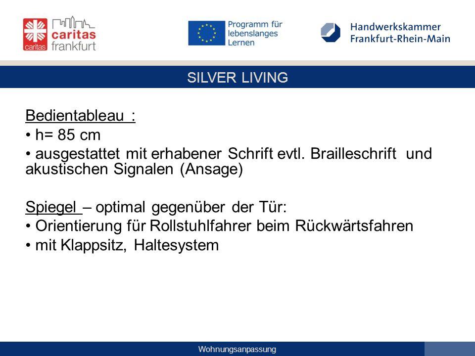 SILVER LIVING Wohnungsanpassung Bedientableau : h= 85 cm ausgestattet mit erhabener Schrift evtl. Brailleschrift und akustischen Signalen (Ansage) Spi