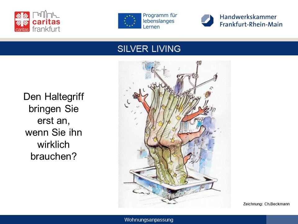 SILVER LIVING Wohnungsanpassung Den Haltegriff bringen Sie erst an, wenn Sie ihn wirklich brauchen? Zeichnung: Ch.Beckmann