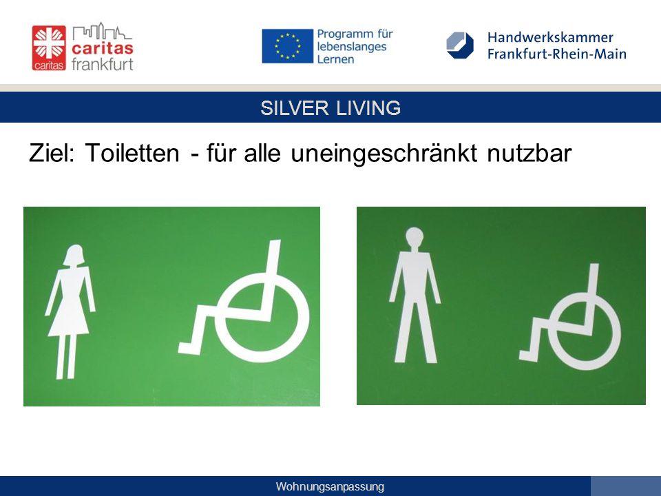 SILVER LIVING Wohnungsanpassung Ziel: Toiletten - für alle uneingeschränkt nutzbar