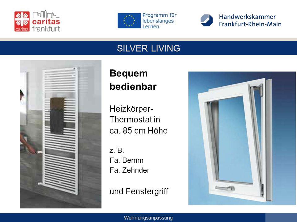 SILVER LIVING Wohnungsanpassung Bequem bedienbar Heizkörper- Thermostat in ca. 85 cm Höhe z. B. Fa. Bemm Fa. Zehnder und Fenstergriff