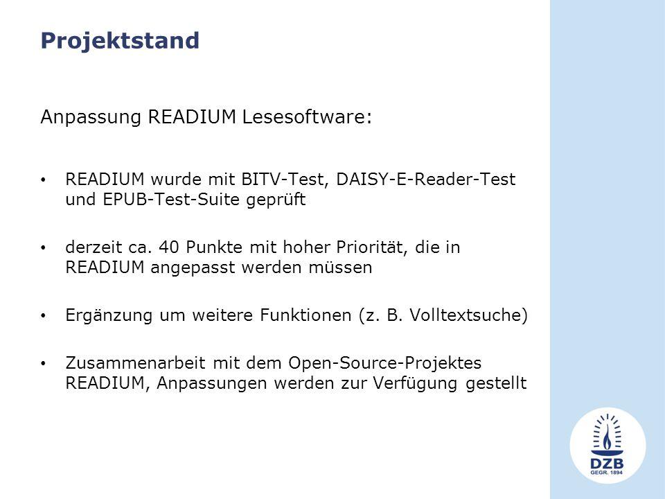 Projektstand Anpassung READIUM Lesesoftware: READIUM wurde mit BITV-Test, DAISY-E-Reader-Test und EPUB-Test-Suite geprüft derzeit ca.