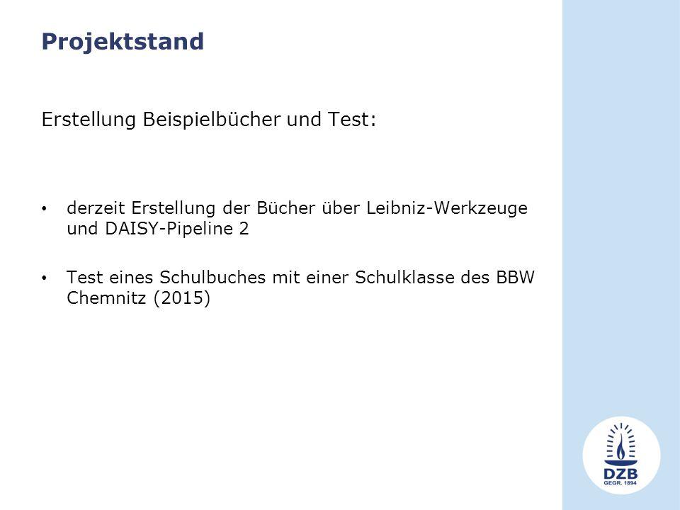 Projektstand Erstellung Beispielbücher und Test: derzeit Erstellung der Bücher über Leibniz-Werkzeuge und DAISY-Pipeline 2 Test eines Schulbuches mit einer Schulklasse des BBW Chemnitz (2015)