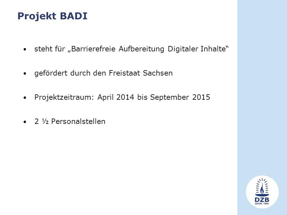 """Projekt BADI steht für """"Barrierefreie Aufbereitung Digitaler Inhalte gefördert durch den Freistaat Sachsen Projektzeitraum: April 2014 bis September 2015 2 ½ Personalstellen"""