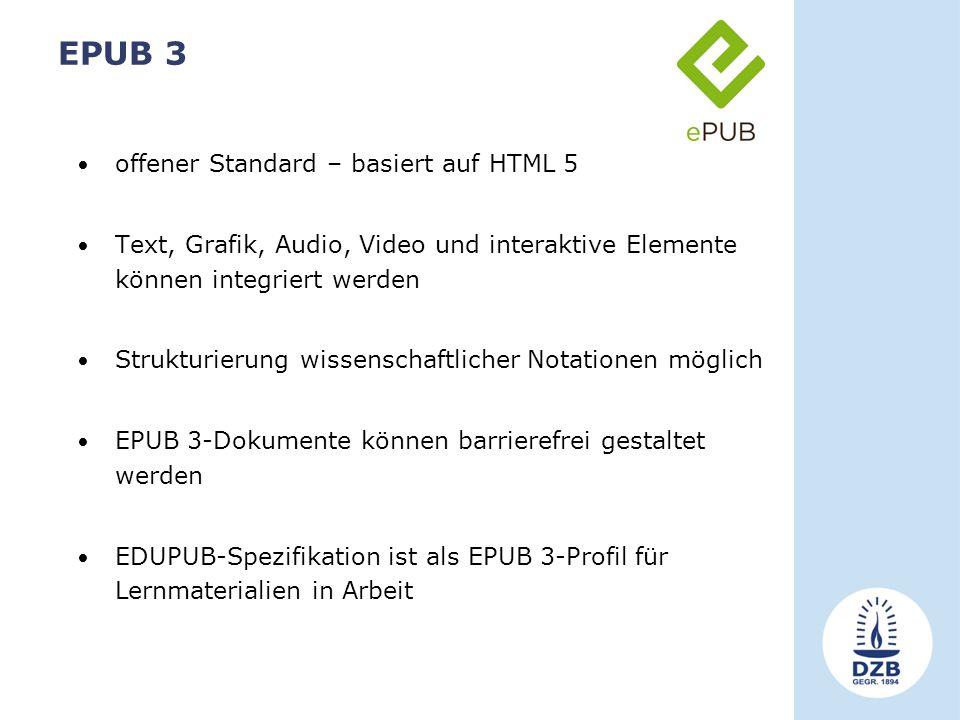 EPUB 3 offener Standard – basiert auf HTML 5 Text, Grafik, Audio, Video und interaktive Elemente können integriert werden Strukturierung wissenschaftlicher Notationen möglich EPUB 3-Dokumente können barrierefrei gestaltet werden EDUPUB-Spezifikation ist als EPUB 3-Profil für Lernmaterialien in Arbeit