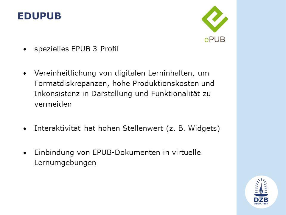 EDUPUB spezielles EPUB 3-Profil Vereinheitlichung von digitalen Lerninhalten, um Formatdiskrepanzen, hohe Produktionskosten und Inkonsistenz in Darstellung und Funktionalität zu vermeiden Interaktivität hat hohen Stellenwert (z.