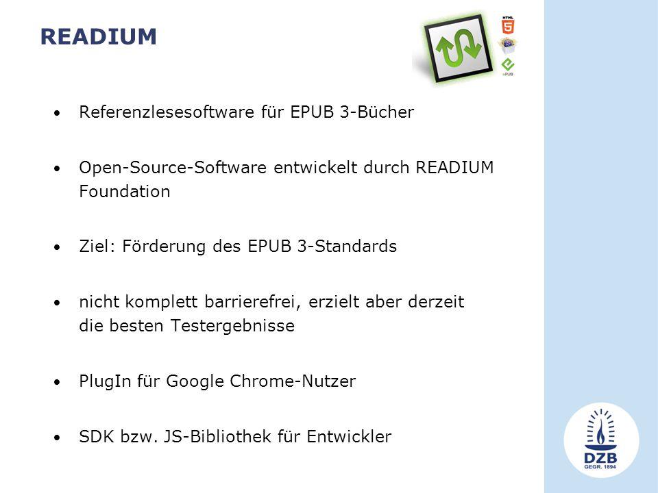 READIUM Referenzlesesoftware für EPUB 3-Bücher Open-Source-Software entwickelt durch READIUM Foundation Ziel: Förderung des EPUB 3-Standards nicht komplett barrierefrei, erzielt aber derzeit die besten Testergebnisse PlugIn für Google Chrome-Nutzer SDK bzw.