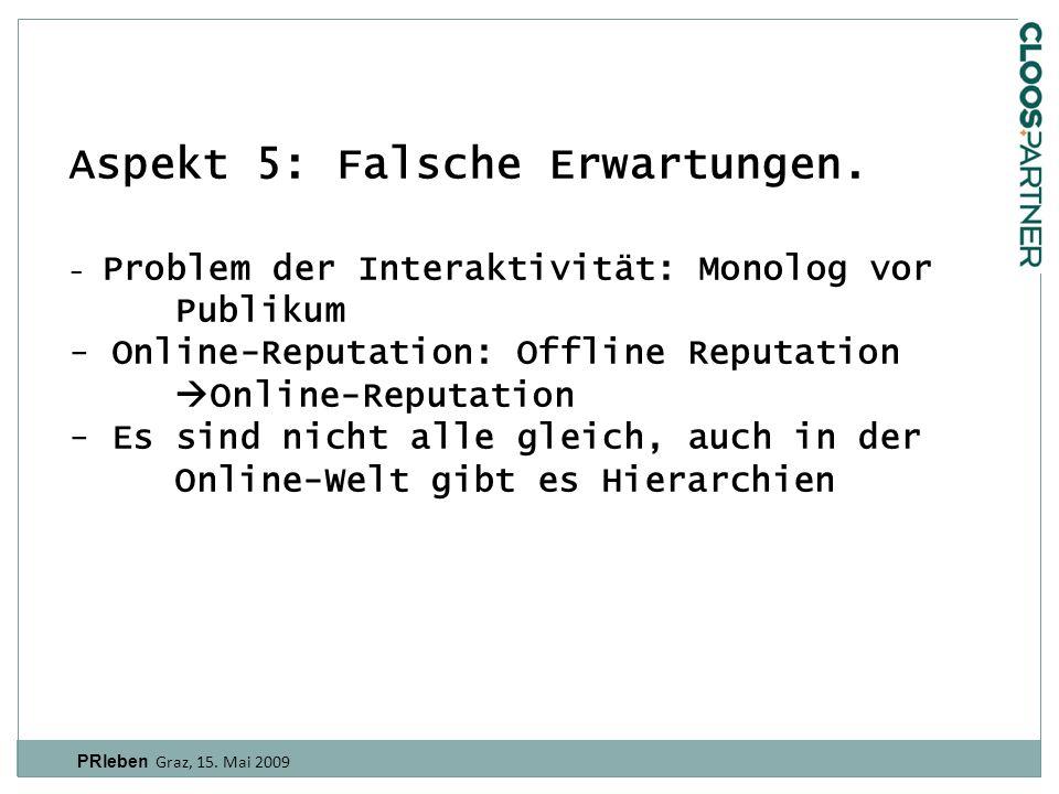 PRleben Graz, 15.Mai 2009 Aspekt 5: Falsche Erwartungen.