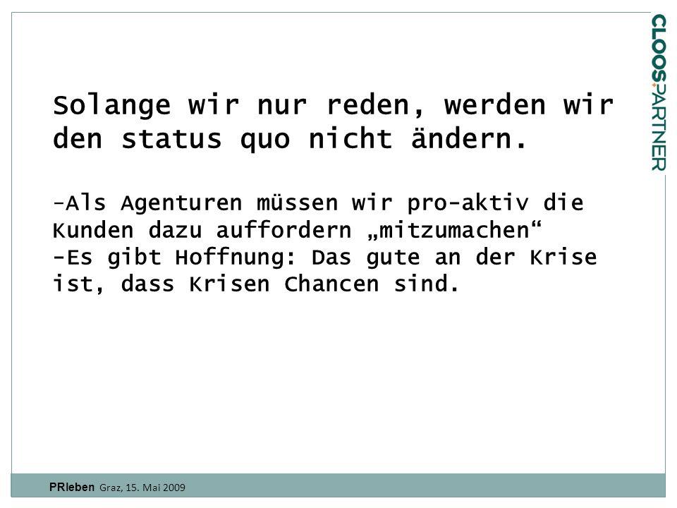 PRleben Graz, 15.Mai 2009 Solange wir nur reden, werden wir den status quo nicht ändern.