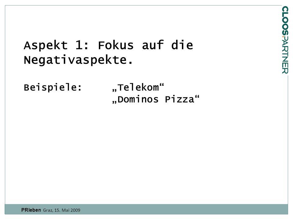 PRleben Graz, 15.Mai 2009 Aspekt 1: Fokus auf die Negativaspekte.