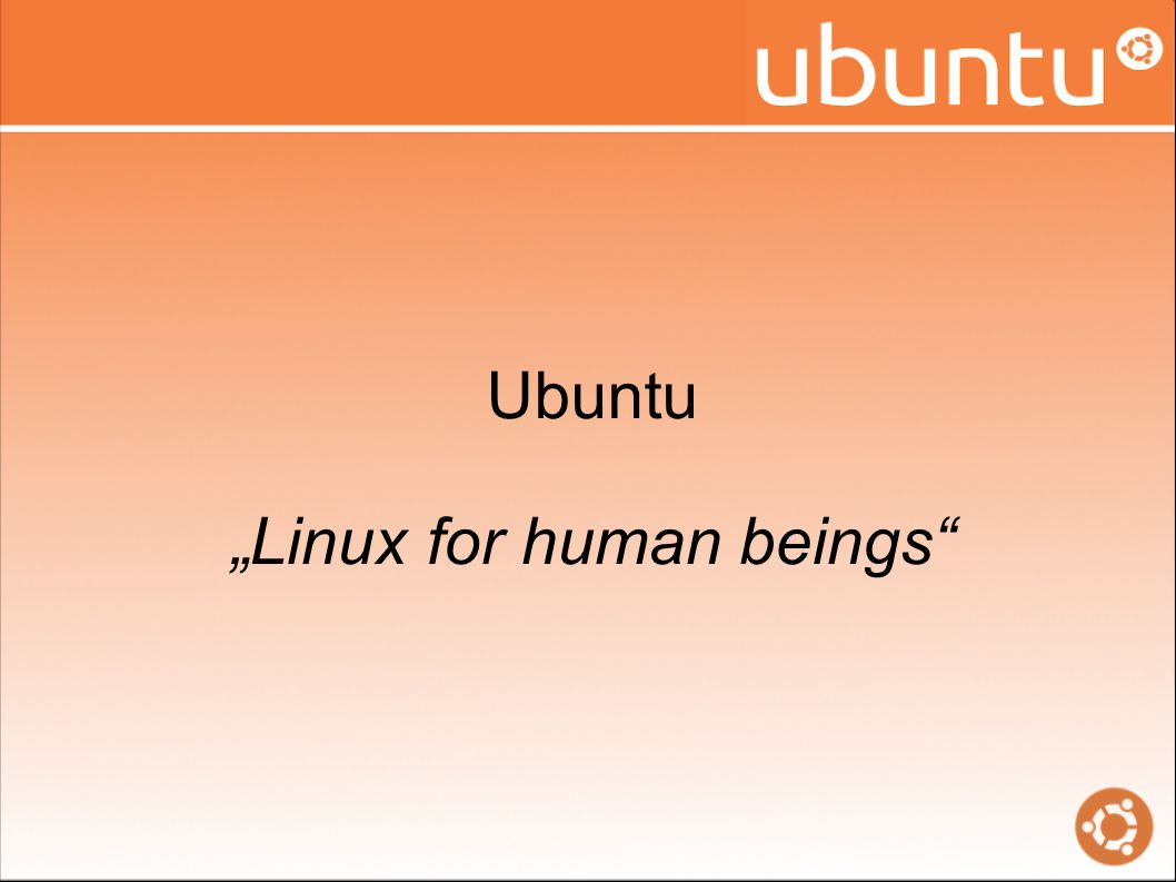 "Ubuntu ""Linux for human beings"
