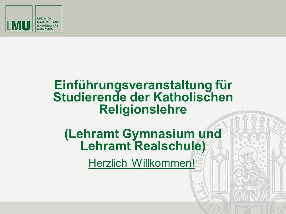 Einführungsveranstaltung für Studierende der Katholischen Religionslehre (Lehramt Gymnasium und Lehramt Realschule) Herzlich Willkommen!