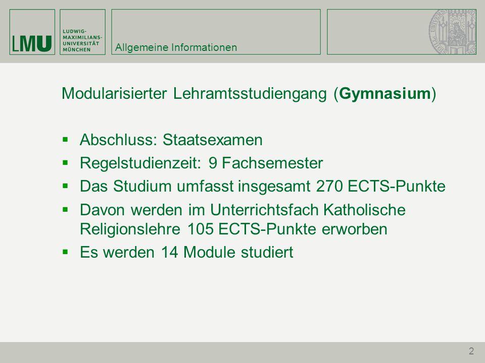 2 Allgemeine Informationen Modularisierter Lehramtsstudiengang (Gymnasium)  Abschluss: Staatsexamen  Regelstudienzeit: 9 Fachsemester  Das Studium