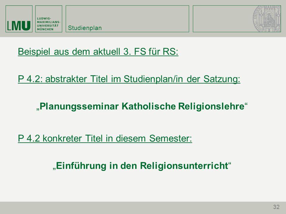 """32 Studienplan Beispiel aus dem aktuell 3. FS für RS: P 4.2: abstrakter Titel im Studienplan/in der Satzung: """"Planungsseminar Katholische Religionsleh"""