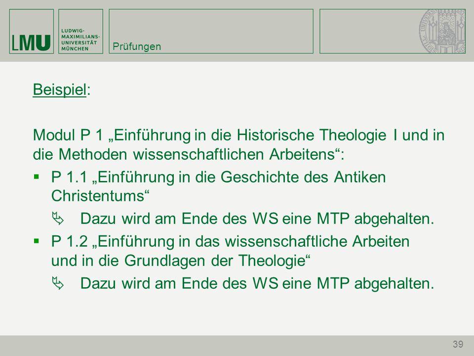 """39 Prüfungen Beispiel: Modul P 1 """"Einführung in die Historische Theologie I und in die Methoden wissenschaftlichen Arbeitens"""":  P 1.1 """"Einführung in"""