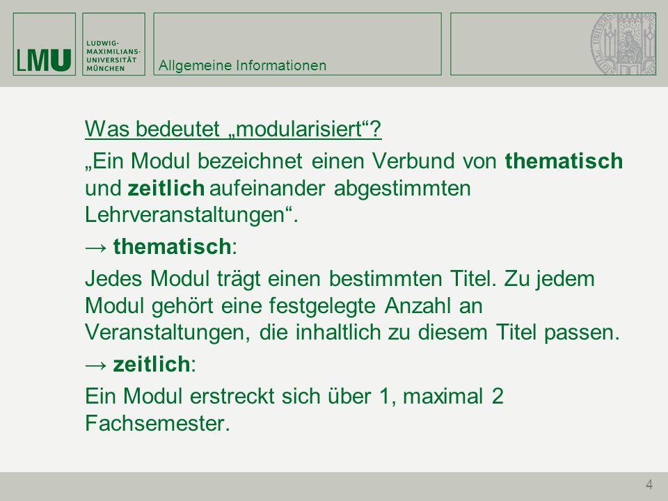 """4 Allgemeine Informationen Was bedeutet """"modularisiert""""? """"Ein Modul bezeichnet einen Verbund von thematisch und zeitlich aufeinander abgestimmten Lehr"""
