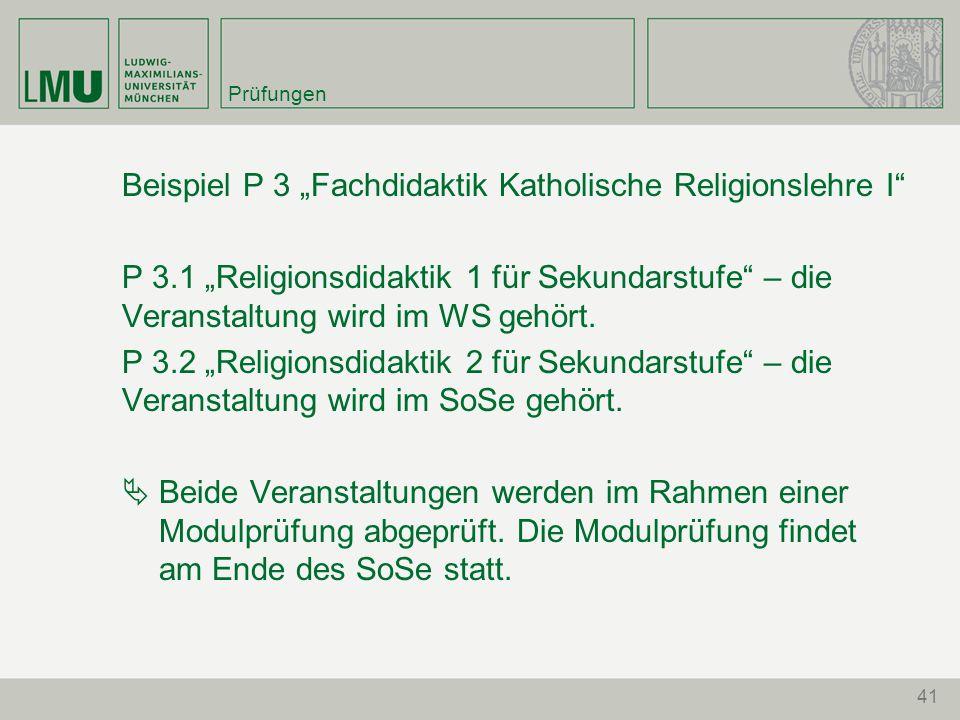 """41 Prüfungen Beispiel P 3 """"Fachdidaktik Katholische Religionslehre I"""" P 3.1 """"Religionsdidaktik 1 für Sekundarstufe"""" – die Veranstaltung wird im WS geh"""