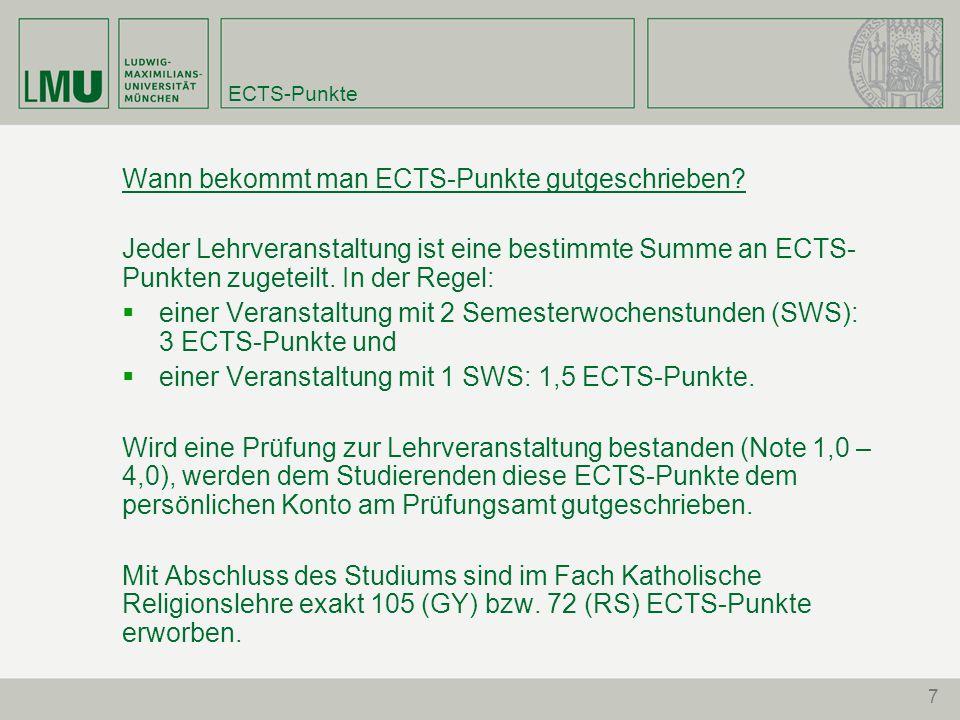7 ECTS-Punkte Wann bekommt man ECTS-Punkte gutgeschrieben? Jeder Lehrveranstaltung ist eine bestimmte Summe an ECTS- Punkten zugeteilt. In der Regel: