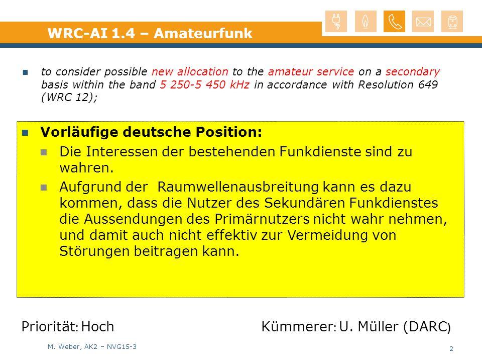 M. Weber, AK2 – NVG15-3 Vorläufige deutsche Position: Die Interessen der bestehenden Funkdienste sind zu wahren. Aufgrund der Raumwellenausbreitung ka