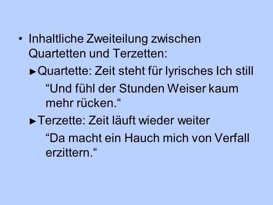 """Inhaltliche Zweiteilung zwischen Quartetten und Terzetten: ► Quartette: Zeit steht für lyrisches Ich still """"Und fühl der Stunden Weiser kaum mehr rück"""