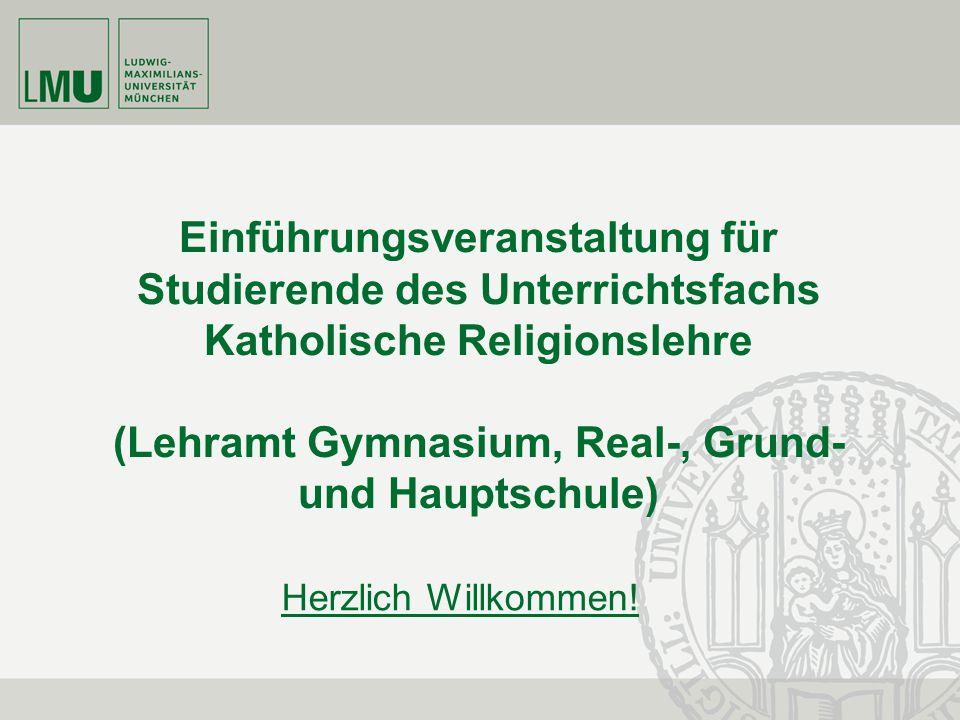Einführungsveranstaltung für Studierende des Unterrichtsfachs Katholische Religionslehre (Lehramt Gymnasium, Real-, Grund- und Hauptschule) Herzlich Willkommen!