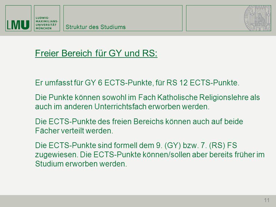 Struktur des Studiums Freier Bereich für GY und RS: Er umfasst für GY 6 ECTS-Punkte, für RS 12 ECTS-Punkte.