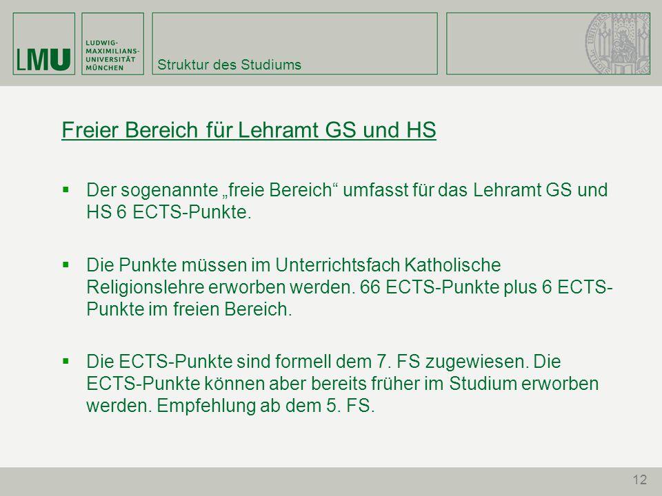 """12 Struktur des Studiums Freier Bereich für Lehramt GS und HS  Der sogenannte """"freie Bereich umfasst für das Lehramt GS und HS 6 ECTS-Punkte."""