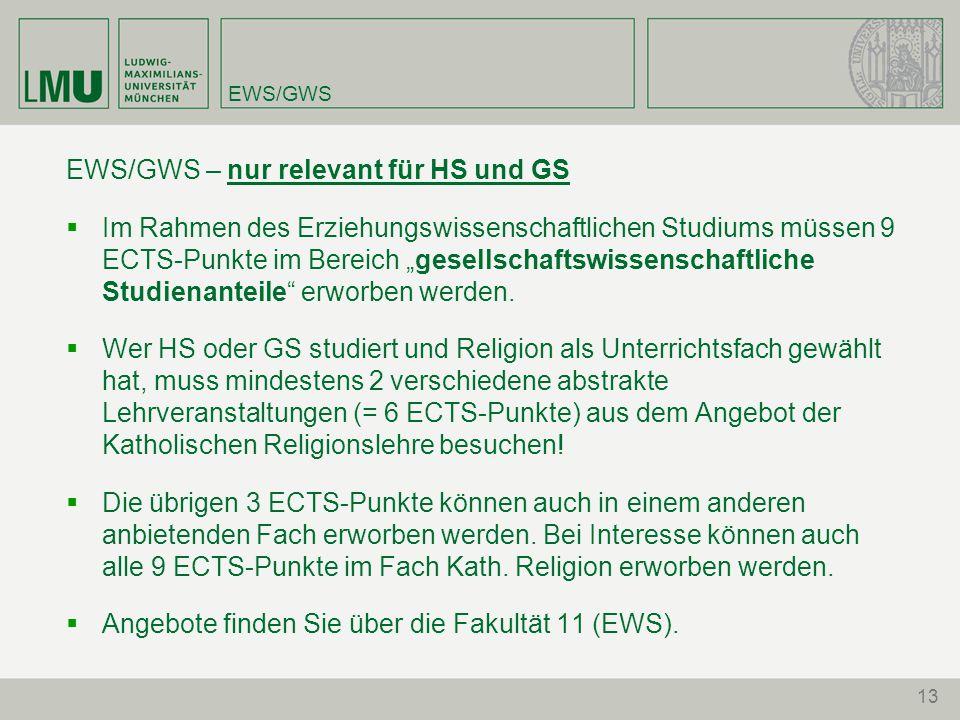 """13 EWS/GWS EWS/GWS – nur relevant für HS und GS  Im Rahmen des Erziehungswissenschaftlichen Studiums müssen 9 ECTS-Punkte im Bereich """"gesellschaftswissenschaftliche Studienanteile erworben werden."""