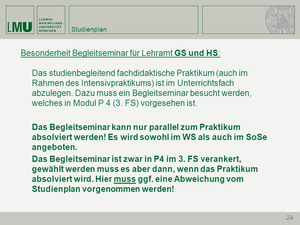 Studienplan Besonderheit Begleitseminar für Lehramt GS und HS: Das studienbegleitend fachdidaktische Praktikum (auch im Rahmen des Intensivpraktikums) ist im Unterrichtsfach abzulegen.