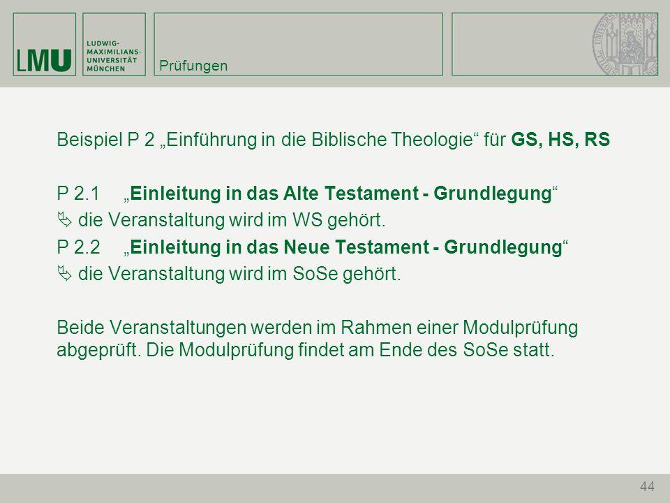"""44 Prüfungen Beispiel P 2 """"Einführung in die Biblische Theologie für GS, HS, RS P 2.1 """"Einleitung in das Alte Testament - Grundlegung  die Veranstaltung wird im WS gehört."""