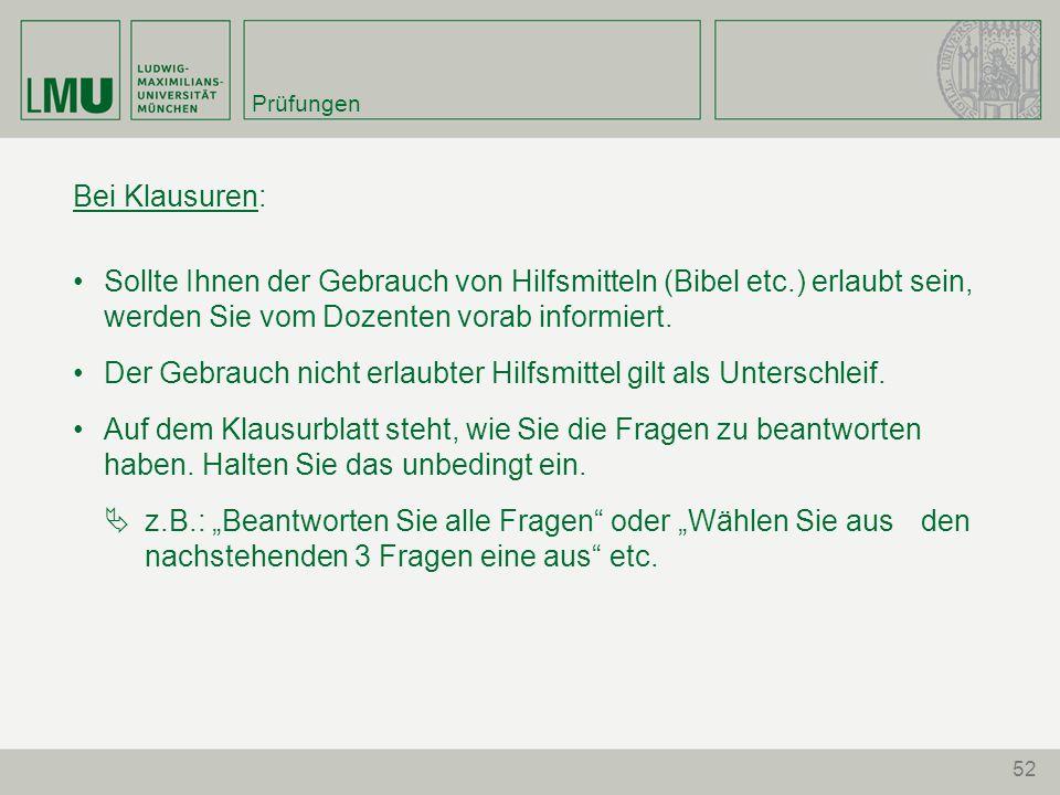 52 Prüfungen Bei Klausuren: Sollte Ihnen der Gebrauch von Hilfsmitteln (Bibel etc.) erlaubt sein, werden Sie vom Dozenten vorab informiert.