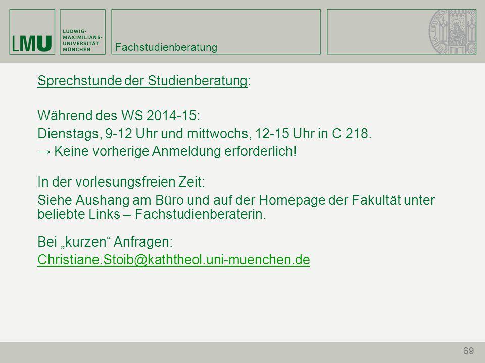 69 Fachstudienberatung Sprechstunde der Studienberatung: Während des WS 2014-15: Dienstags, 9-12 Uhr und mittwochs, 12-15 Uhr in C 218.