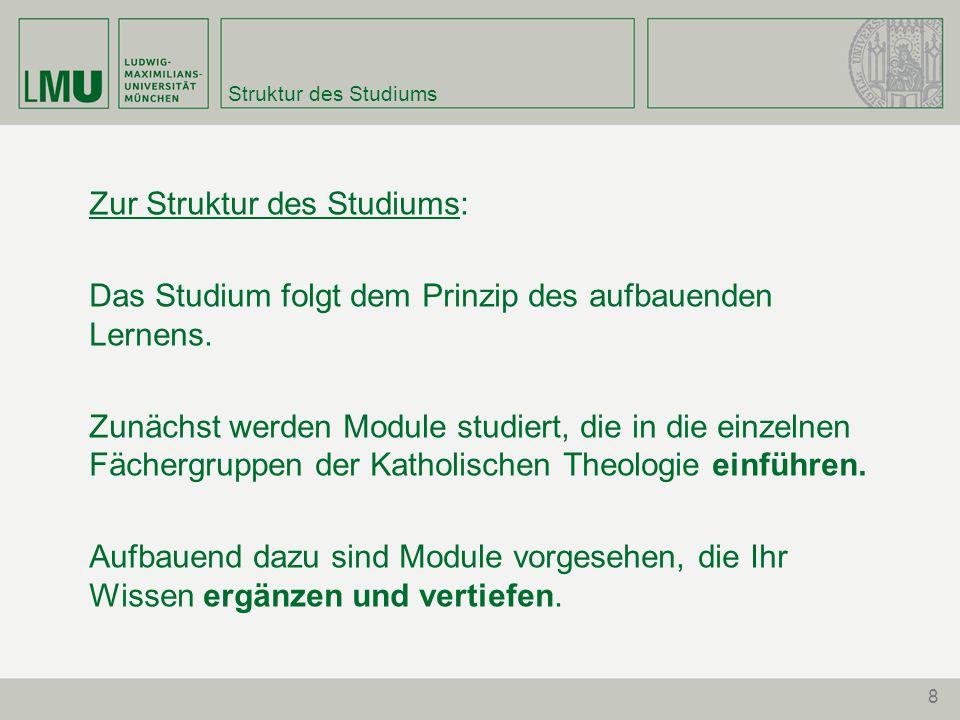8 Struktur des Studiums Zur Struktur des Studiums: Das Studium folgt dem Prinzip des aufbauenden Lernens.