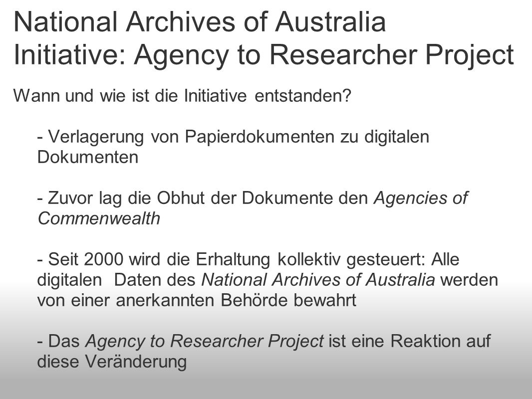 National Archives of Australia Initiative: Agency to Researcher Project Wann und wie ist die Initiative entstanden.