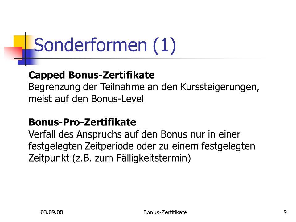 03.09.08Bonus-Zertifikate Sonderformen (1) Capped Bonus-Zertifikate Begrenzung der Teilnahme an den Kurssteigerungen, meist auf den Bonus-Level Bonus-
