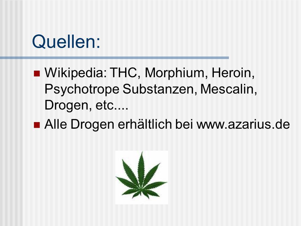 Quellen: Wikipedia: THC, Morphium, Heroin, Psychotrope Substanzen, Mescalin, Drogen, etc.... Alle Drogen erhältlich bei www.azarius.de