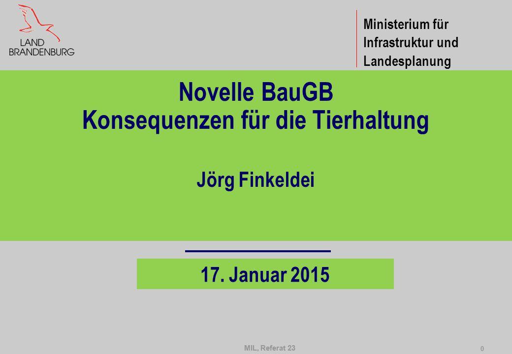 MIL, Referat 23 0 0 Novelle BauGB Konsequenzen für die Tierhaltung Jörg Finkeldei 17. Januar 2015 Ministerium für Infrastruktur und Landesplanung