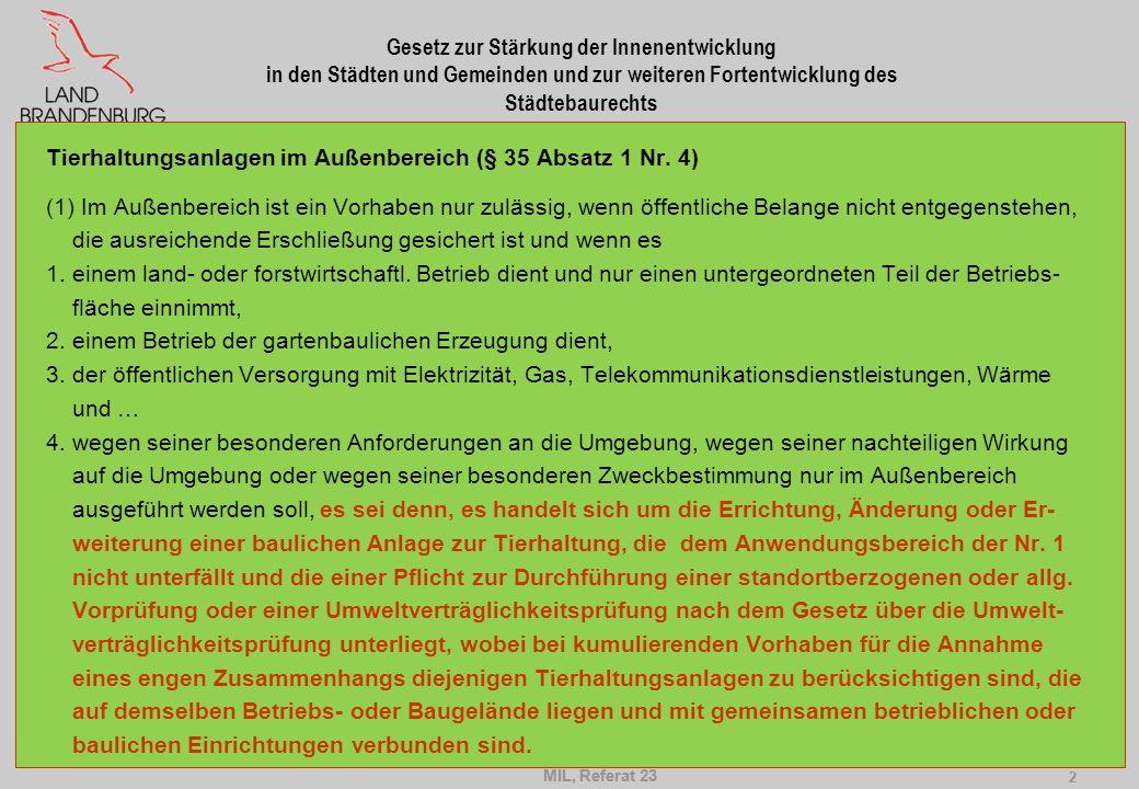 MIL, Referat 23 3 3 Gesetz zur Stärkung der Innenentwicklung in den Städten und Gemeinden und zur weiteren Fortentwicklung des Städtebaurechts Gewerbliche Tierhaltungsanlagen sind nur noch gemäß § 35 Absatz 1 Nr.