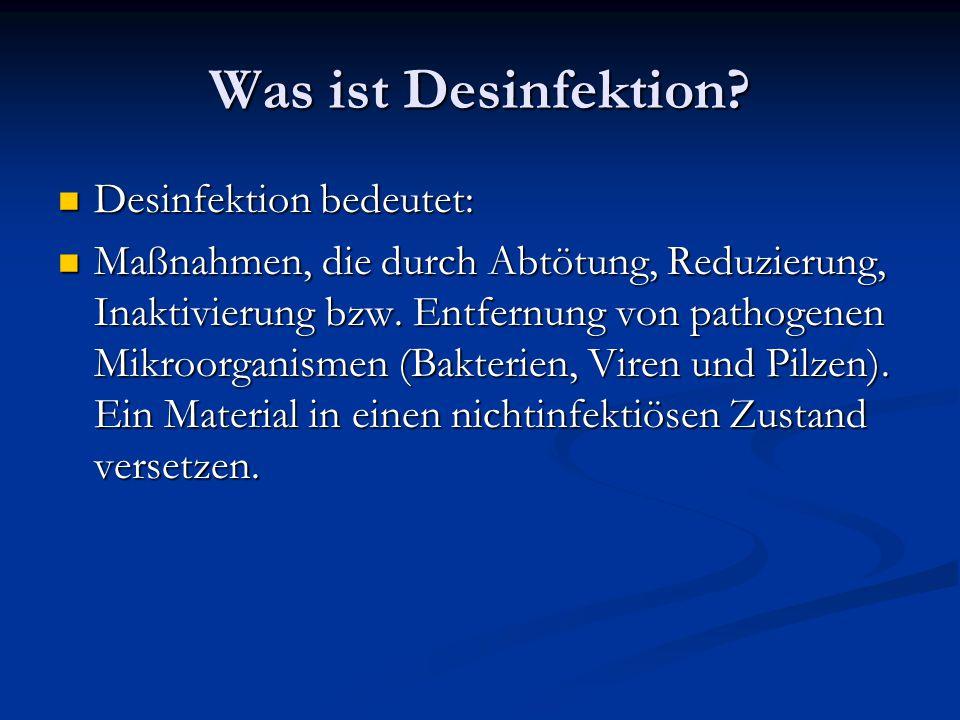 Was ist Desinfektion? Desinfektion bedeutet: Desinfektion bedeutet: Maßnahmen, die durch Abtötung, Reduzierung, Inaktivierung bzw. Entfernung von path