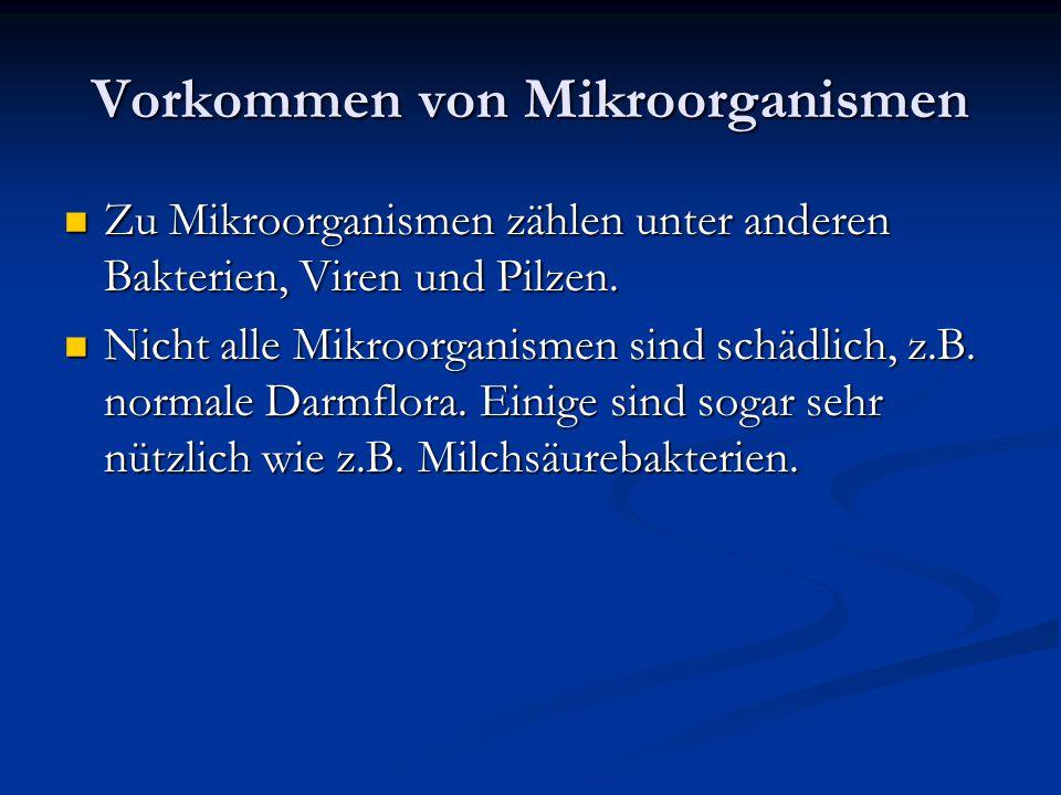 Vorkommen von Mikroorganismen Zu Mikroorganismen zählen unter anderen Bakterien, Viren und Pilzen.